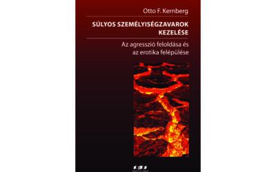 Otto F. Kernberg: Súlyos személyiségzavarok kezelése – Az agresszió feloldása és az erotika felépülése