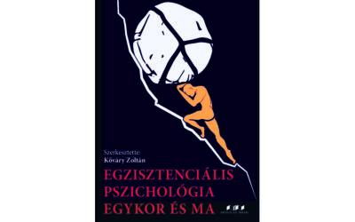 Egzisztenciális pszichológia egykor és ma – Szerkesztette: Kőváry Zoltán