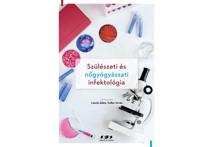 Szülészeti és nőgyógyászati infektológia – Szerkesztette: László Ádám és Sziller István