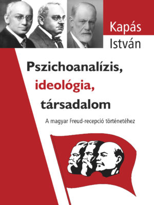 Pszichoanalízis, ideológia, társadalom