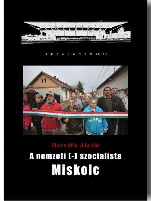 Horváth Aladár: A nemzeti(-)szocialista Miskolc